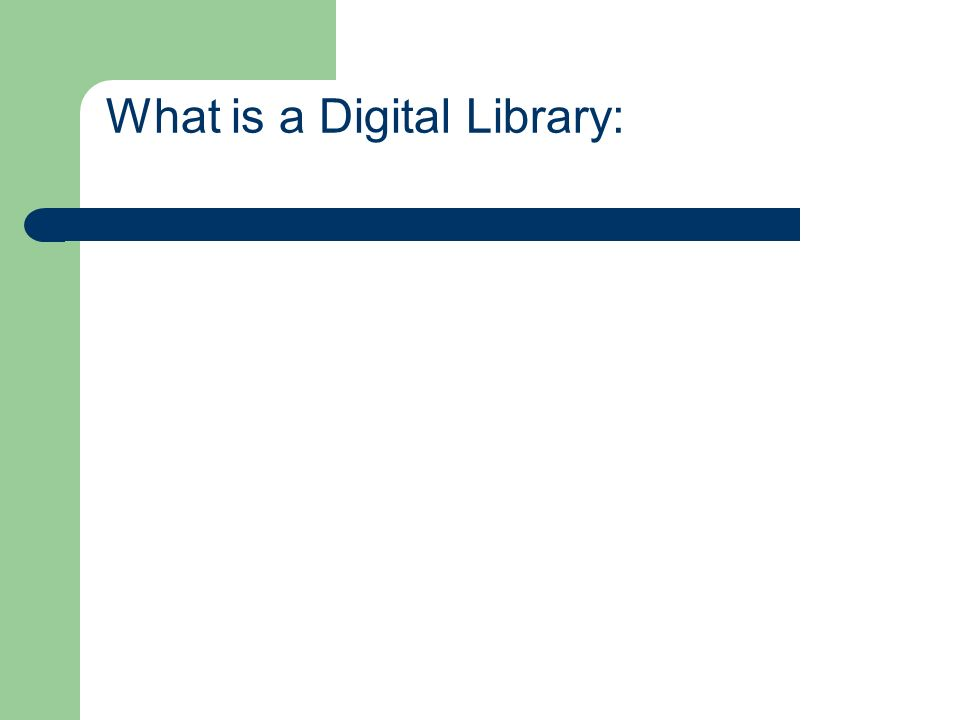 Digital Library - Few Definitions: - Borgman, CL (1999)[2] point out the term digital library is used in at least in two senses: i.