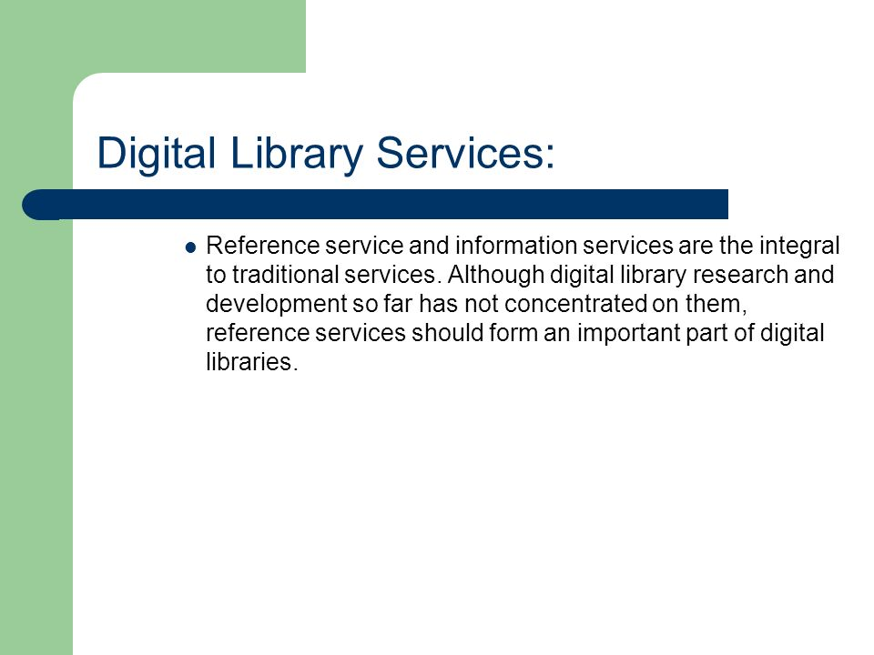 Digital Library Services: Reference service and information services are the integral to traditional services.