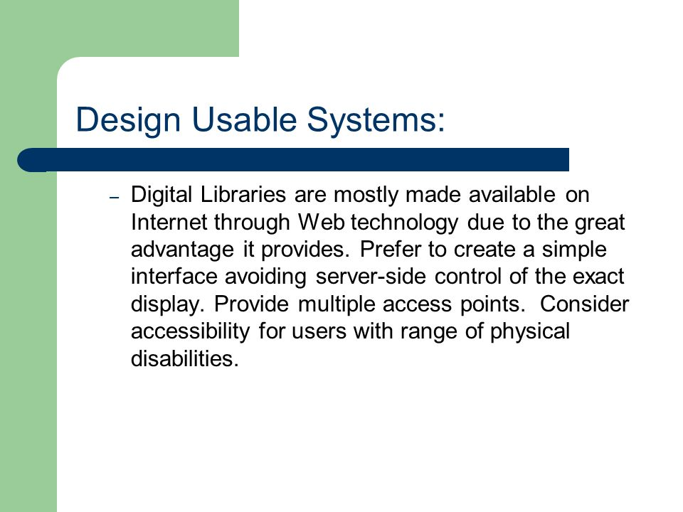 Design Usable Systems: – Digital Libraries are mostly made available on Internet through Web technology due to the great advantage it provides.
