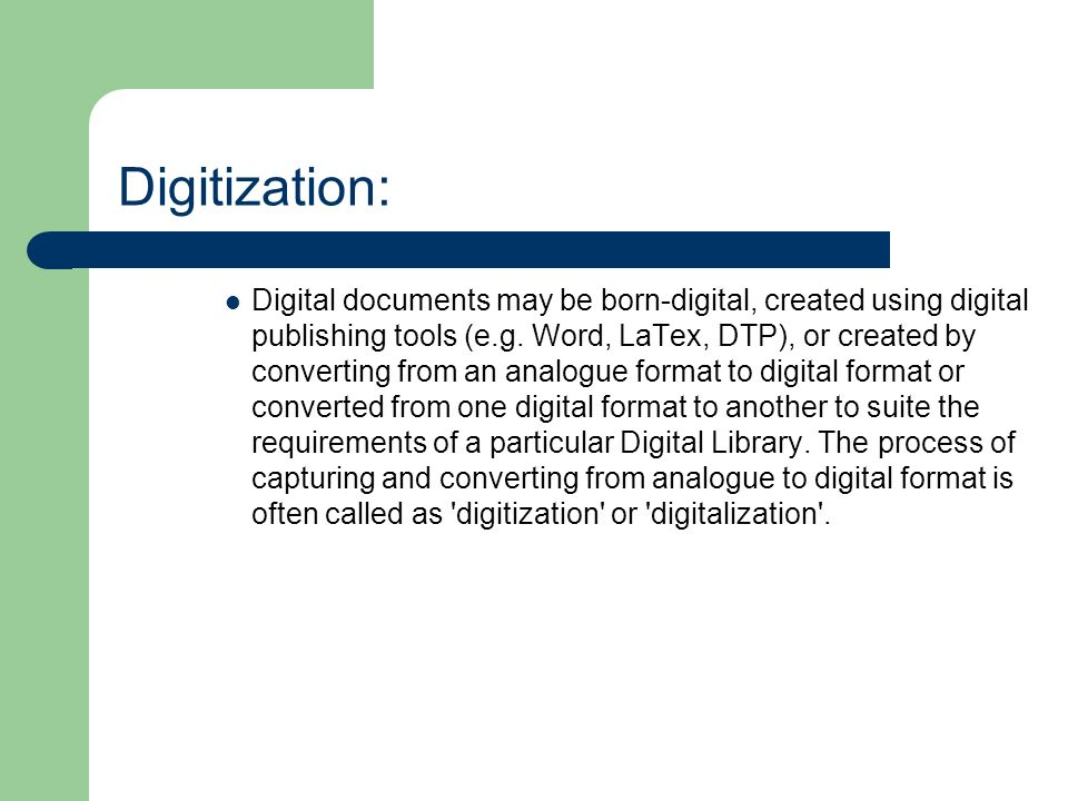 Digitization: Digital documents may be born-digital, created using digital publishing tools (e.g.