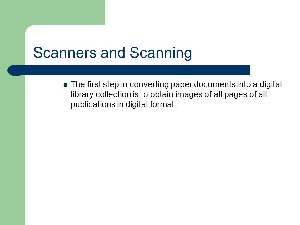 Scanners and Scanning The first step in converting paper documents into a digital library collection is to obtain images of all pages of all publications in digital format.