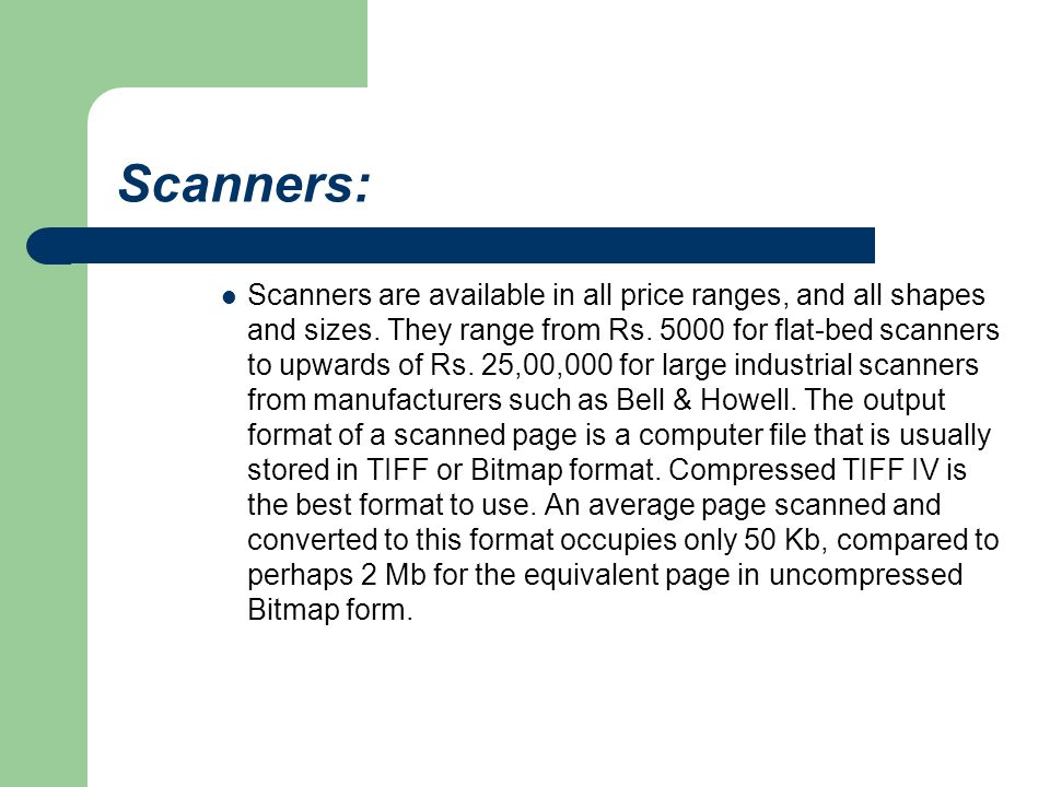 Scanners: Scanners are available in all price ranges, and all shapes and sizes.