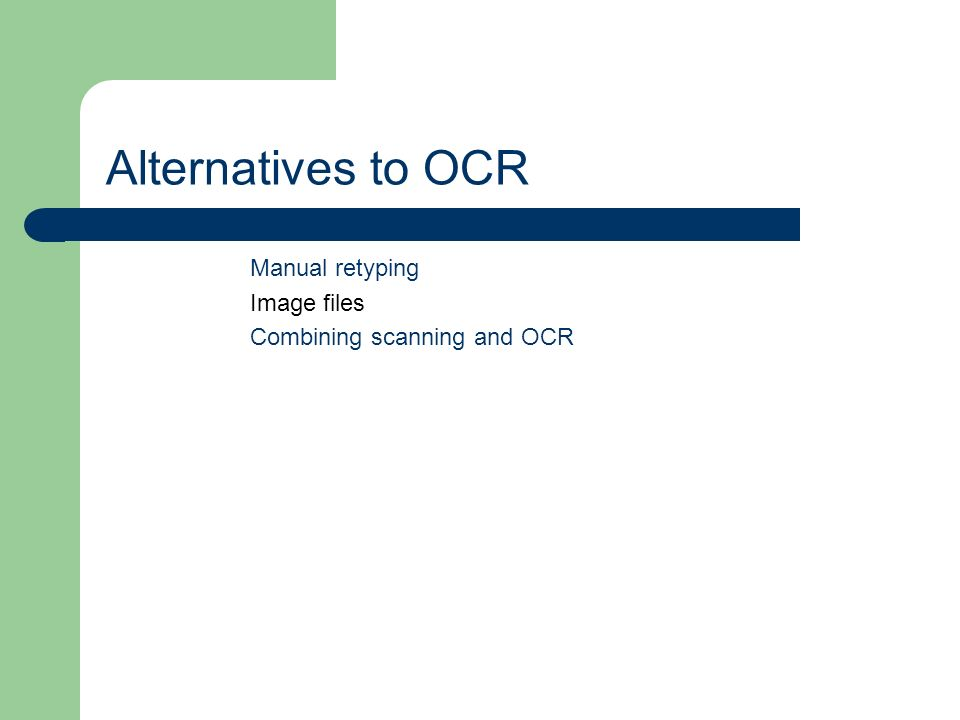 Alternatives to OCR Manual retyping Image files Combining scanning and OCR