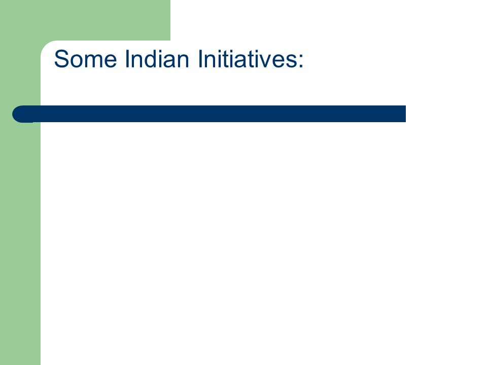 Some Indian Initiatives: