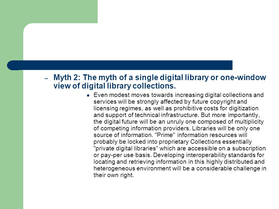 – Myth 3: Digital libraries will provide more equitable access, anywhere, any time.
