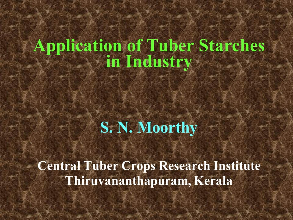 Application of Tuber Starches in Industry S. N. Moorthy Central Tuber Crops Research Institute Thiruvananthapuram, Kerala