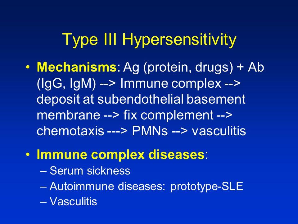 Type III Hypersensitivity Mechanisms: Ag (protein, drugs) + Ab (IgG, IgM) --> Immune complex --> deposit at subendothelial basement membrane --> fix c
