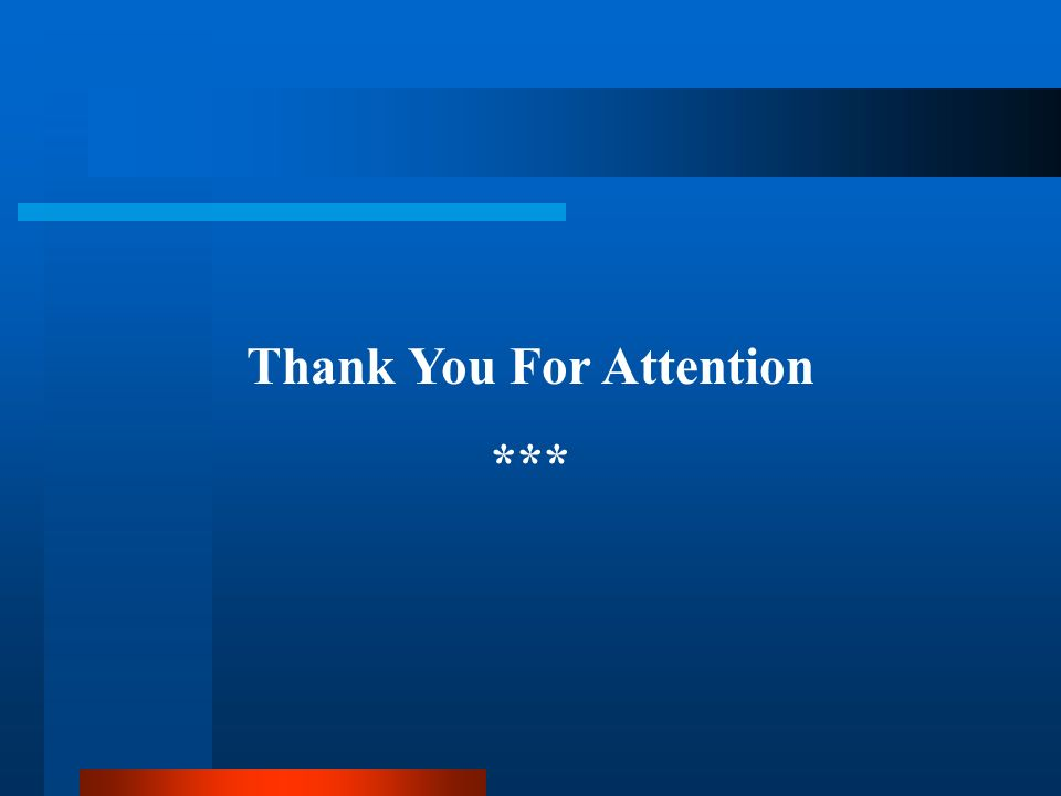 Thank You For Attention ***