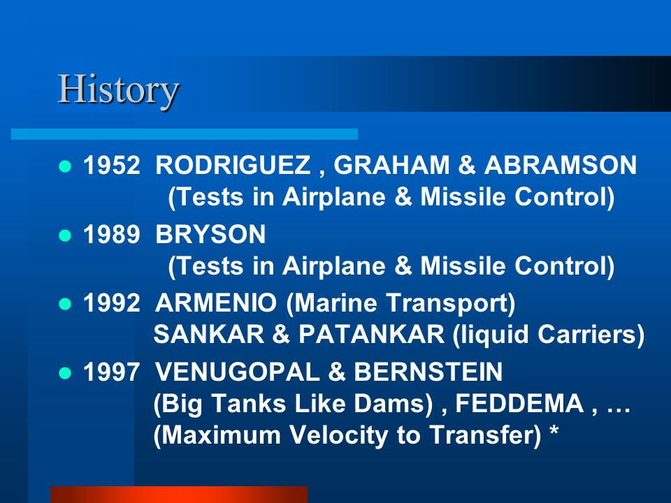 History 1952 RODRIGUEZ, GRAHAM & ABRAMSON (Tests in Airplane & Missile Control) 1989 BRYSON (Tests in Airplane & Missile Control) 1992 ARMENIO (Marine