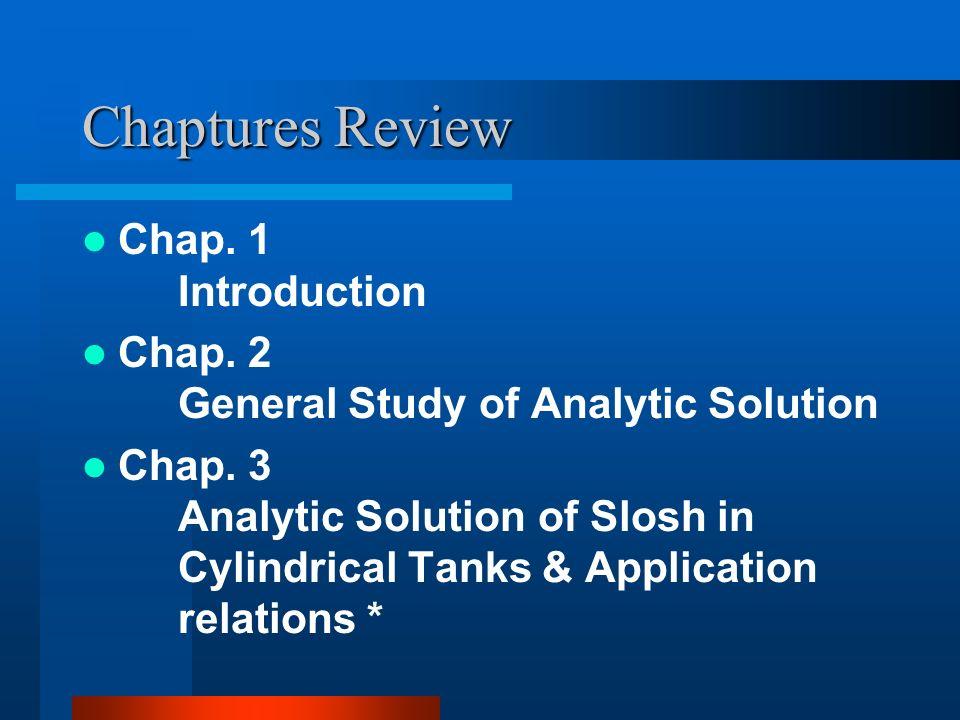 Chaptures Review (Cont...) Chap.4 Dynamic Simulation of Slosh Phenomena Chap.