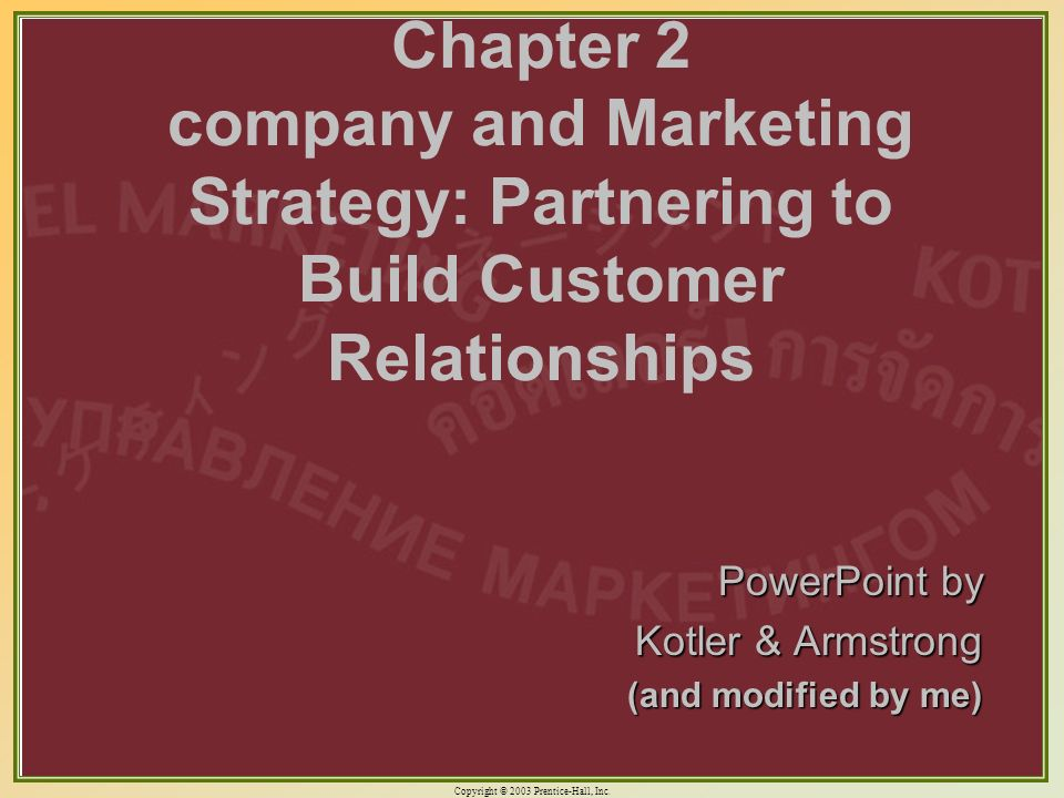 Copyright © 2003 Prentice-Hall, Inc. 1-17 Chapter 2 company and Marketing Strategy: Partnering to Build Customer Relationships PowerPoint by Kotler &