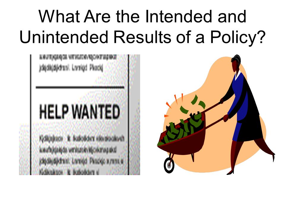 What Are the Intended and Unintended Results of a Policy