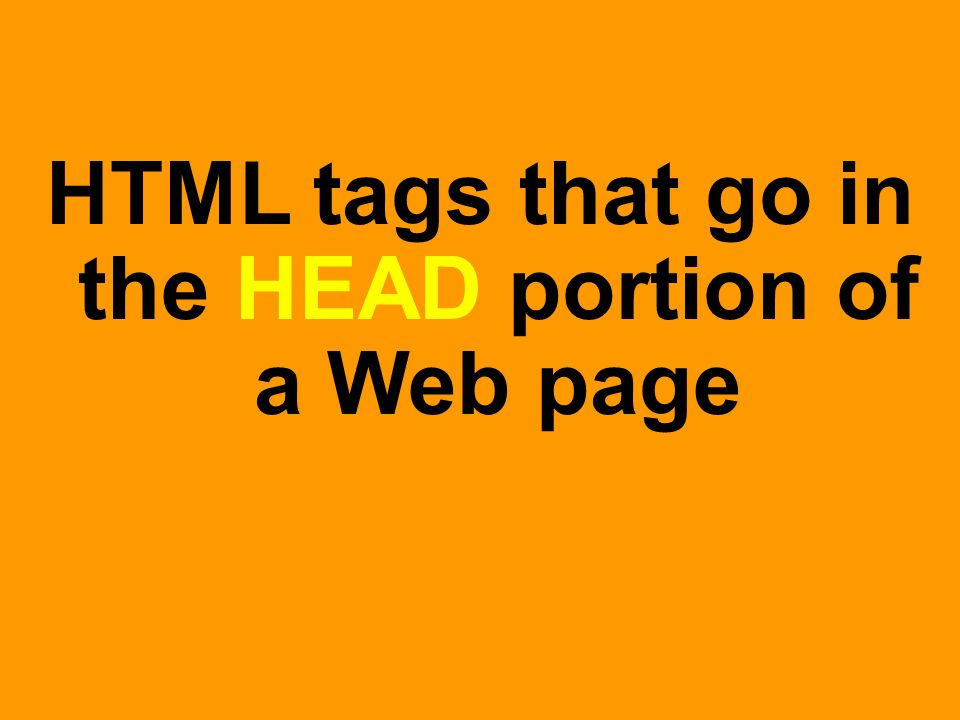 HTML tags that go in the HEAD portion of a Web page