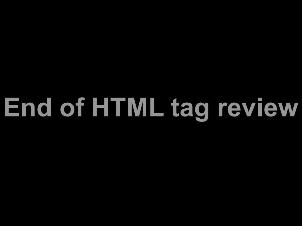 End of HTML tag review