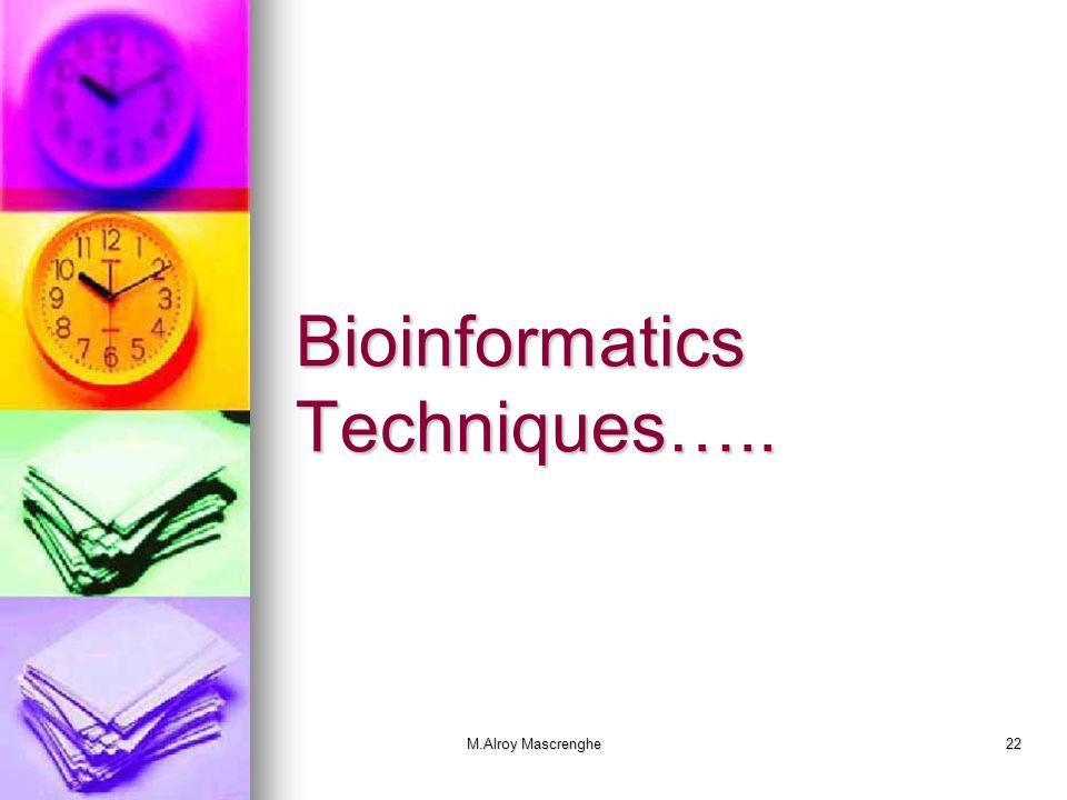 M.Alroy Mascrenghe22 Bioinformatics Techniques…..