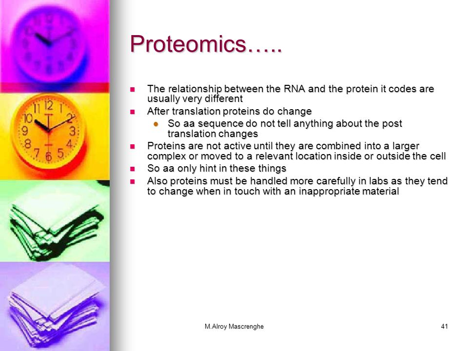 M.Alroy Mascrenghe41 Proteomics….. The relationship between the RNA and the protein it codes are usually very different The relationship between the R