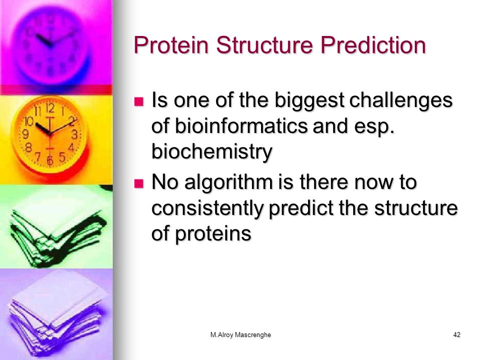 M.Alroy Mascrenghe42 Protein Structure Prediction Is one of the biggest challenges of bioinformatics and esp. biochemistry Is one of the biggest chall