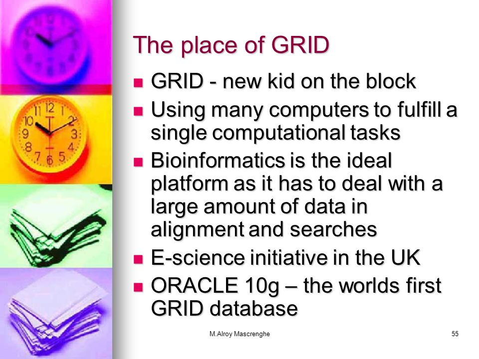 M.Alroy Mascrenghe55 The place of GRID GRID - new kid on the block GRID - new kid on the block Using many computers to fulfill a single computational