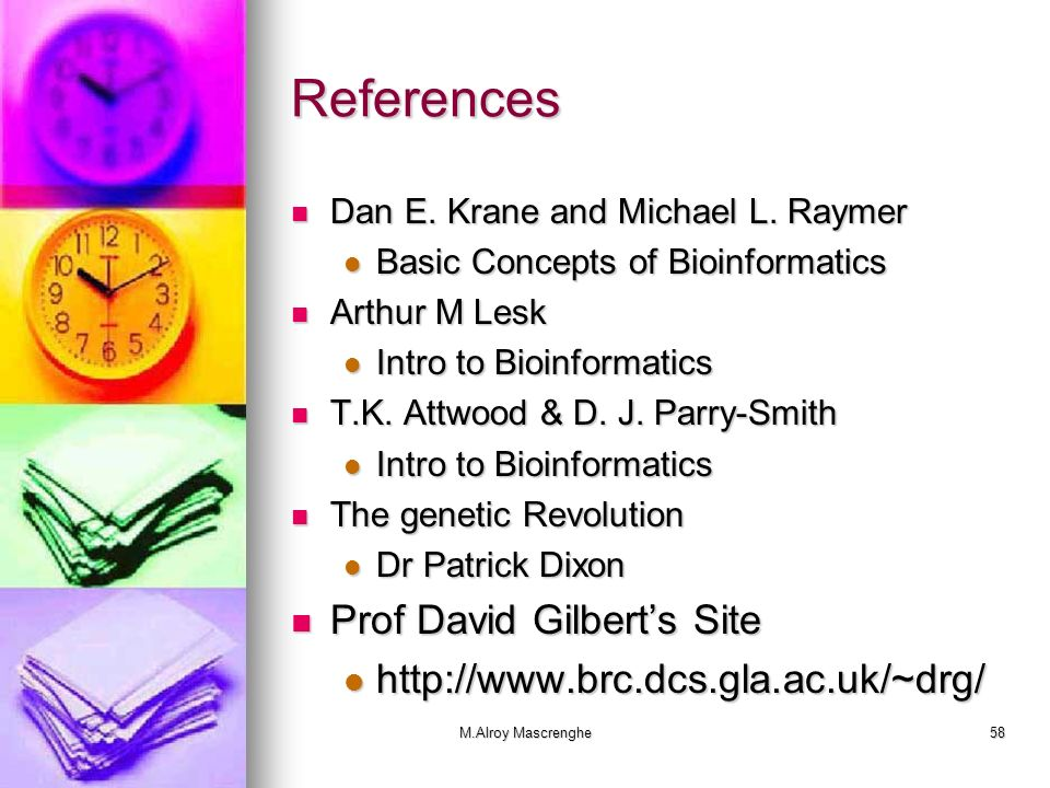 M.Alroy Mascrenghe58 References Dan E. Krane and Michael L. Raymer Dan E. Krane and Michael L. Raymer Basic Concepts of Bioinformatics Basic Concepts