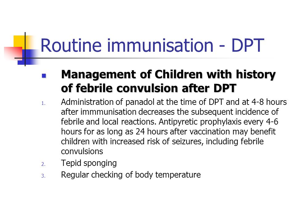 Routine immunisation – DPT Contraindication: Contraindication: An immediate anaphylactic reaction Encephalopathy within 7 days Is history of febrile c