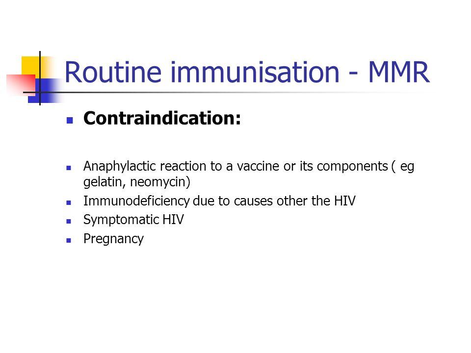 Routine immunisation - MMR MeaslesRubellaMumps Efficacy99% 96% Adverse reaction 1. Fever 7-12 days after 5-15 % 2. Rash 5% 3. Allergic reaction 4. Sei