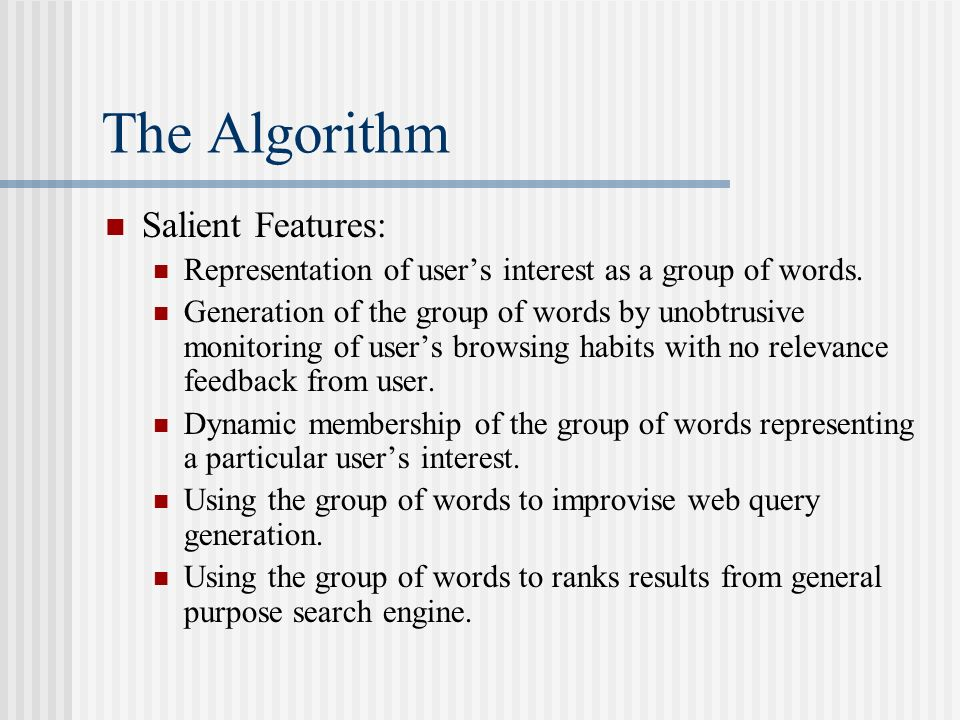 The Algorithm Salient Features: Representation of users interest as a group of words. Generation of the group of words by unobtrusive monitoring of us