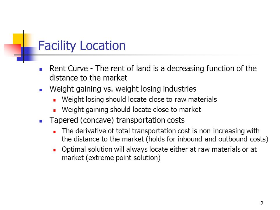 2 Facility Location Rent Curve - The rent of land is a decreasing function of the distance to the market Weight gaining vs. weight losing industries W