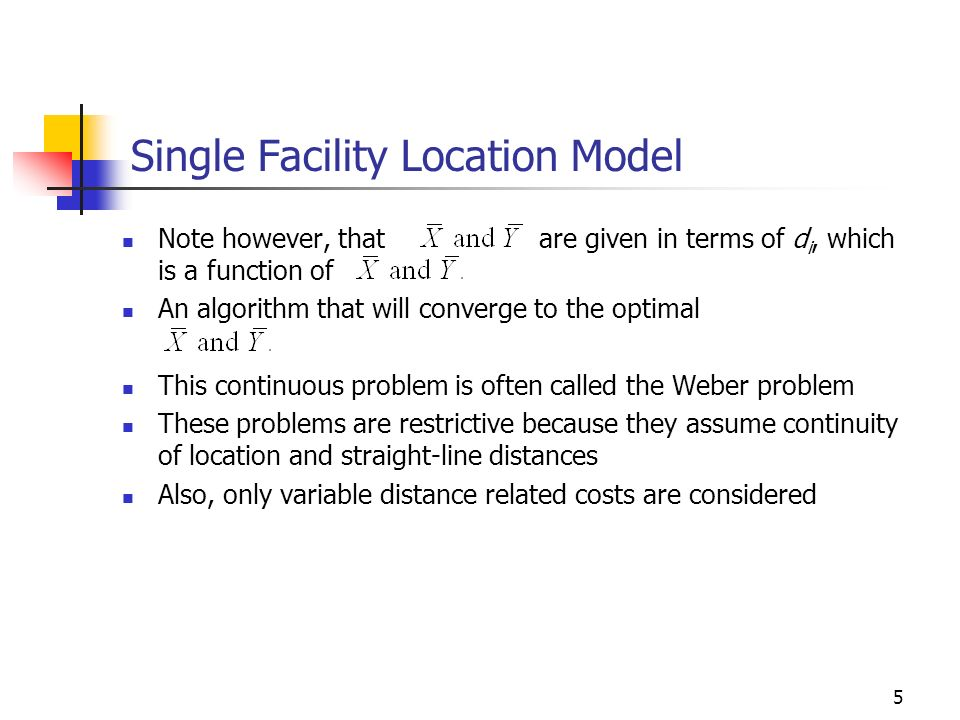 5 Single Facility Location Model Note however, that are given in terms of d i, which is a function of An algorithm that will converge to the optimal T