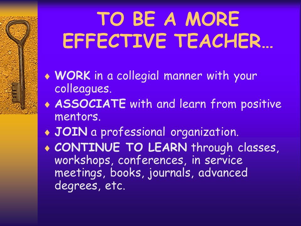 THE THREE CHARACTERISTICS OF AN EFFECTIVE TEACHER… Has positive expectations for students success. Is an extremely good classroom manager. Knows how t
