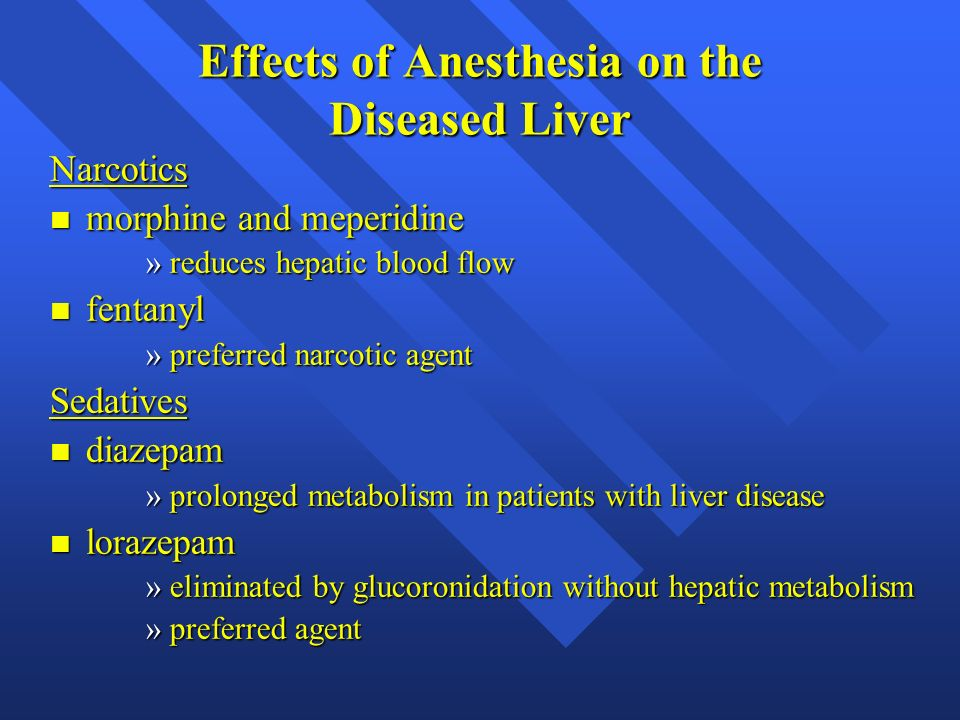 Effects of Anesthesia on the Diseased Liver Narcotics n morphine and meperidine »reduces hepatic blood flow n fentanyl »preferred narcotic agent Sedat