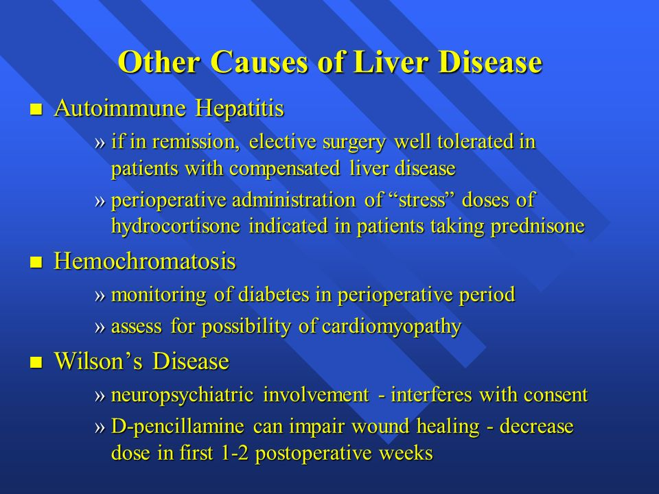 Other Causes of Liver Disease n Autoimmune Hepatitis »if in remission, elective surgery well tolerated in patients with compensated liver disease »per