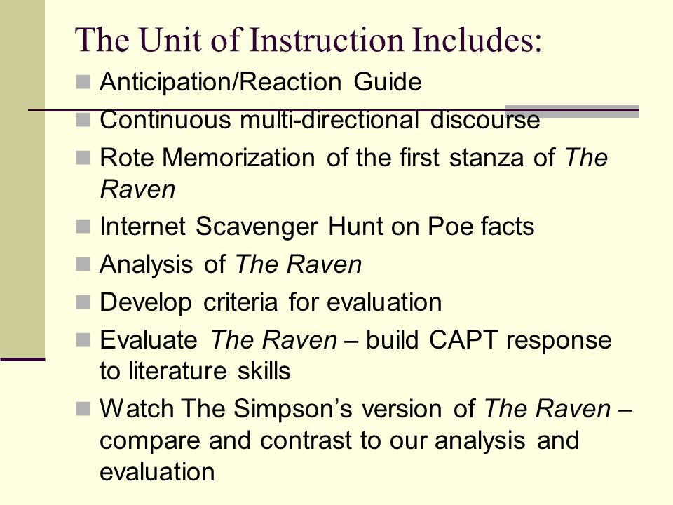 The Unit of Instruction Includes: Anticipation/Reaction Guide Continuous multi-directional discourse Rote Memorization of the first stanza of The Rave
