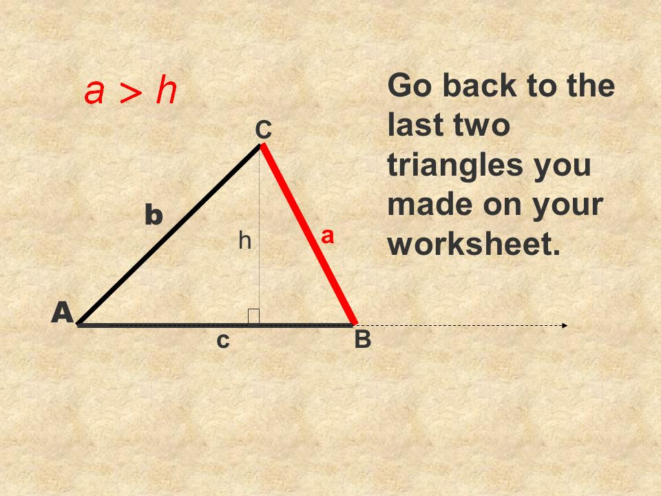 C cB a Go back to the last two triangles you made on your worksheet. b A h