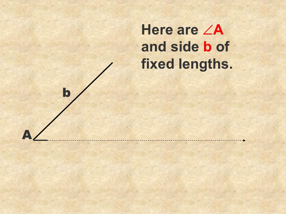 Here are A and side b of fixed lengths. b A
