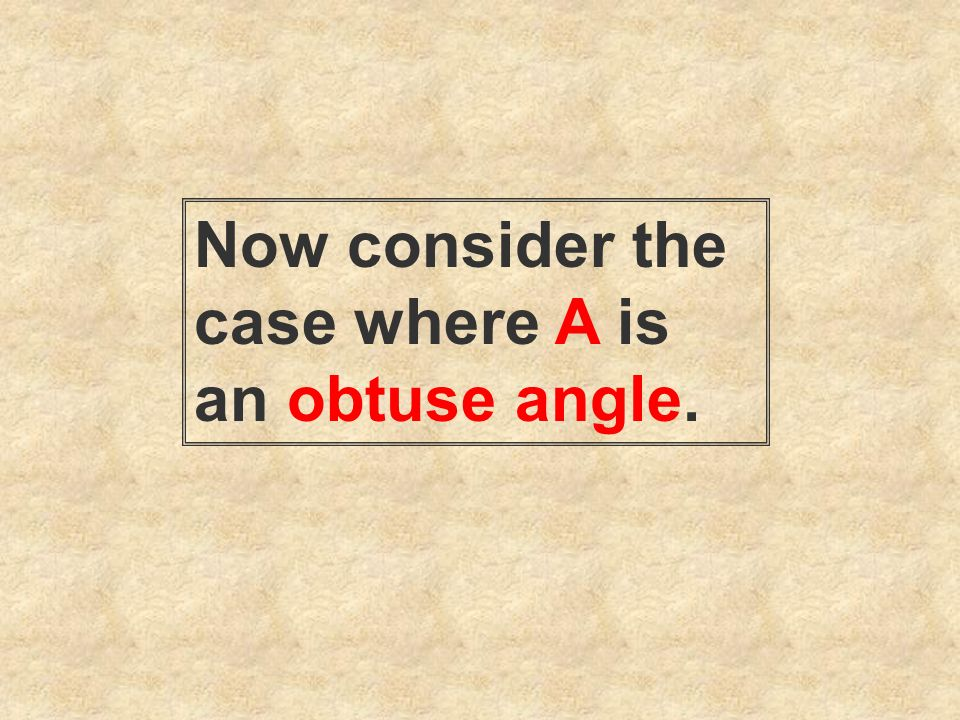 Now consider the case where A is an obtuse angle.