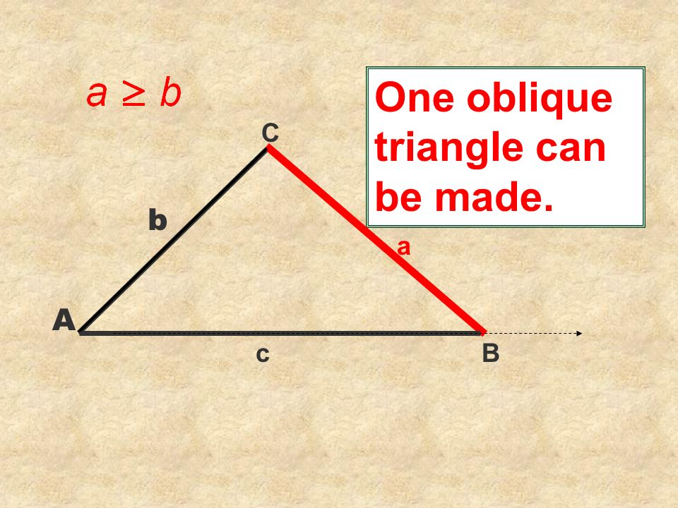 C One oblique triangle can be made. a Bc b A