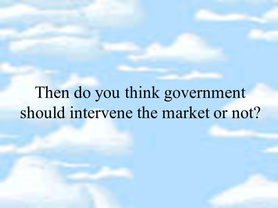 Government Intervention Bad Public depends on the government.