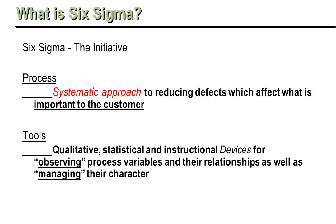 Aaron Khieu What is Six Sigma? Six Sigma - The Initiative Process Systematic approach to reducing defects which affect what is important to the custom