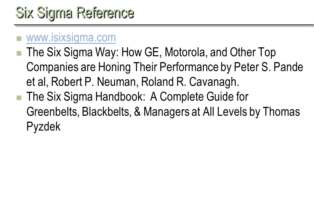 Aaron Khieu Six Sigma Reference www.isixsigma.com The Six Sigma Way: How GE, Motorola, and Other Top Companies are Honing Their Performance by Peter S