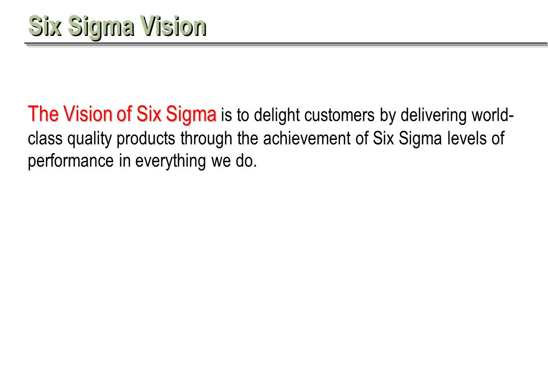 Aaron Khieu Six Sigma Vision The Vision of Six Sigma The Vision of Six Sigma is to delight customers by delivering world- class quality products throu