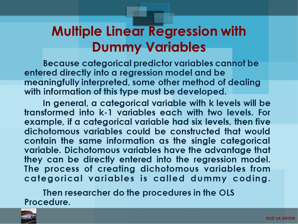 NSO LA UNION Multiple Linear Regression with Dummy Variables Because categorical predictor variables cannot be entered directly into a regression mode