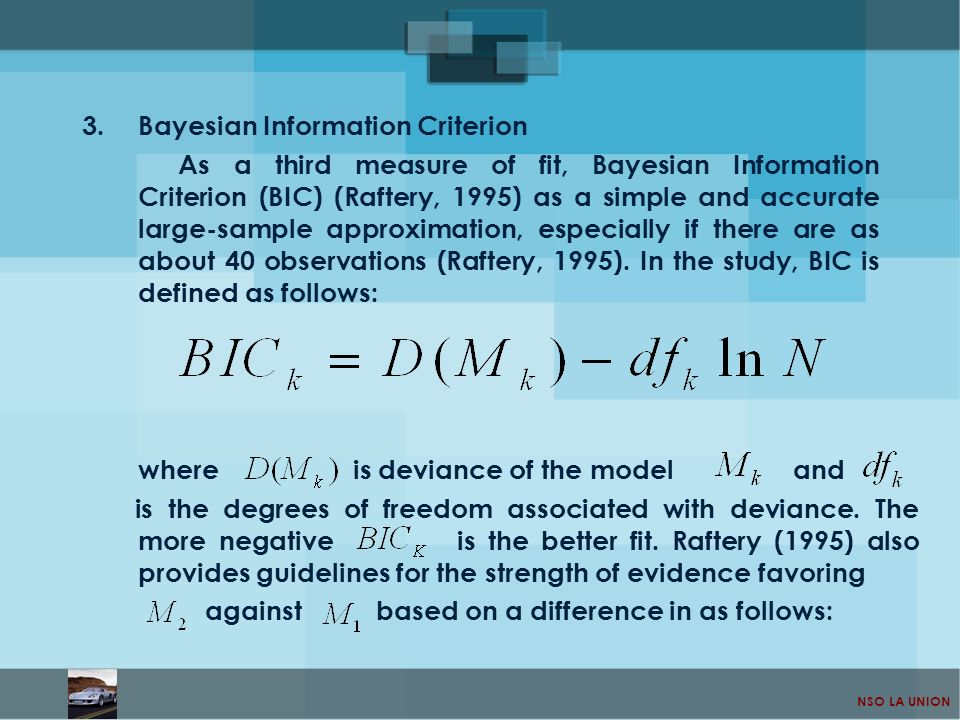 NSO LA UNION 3.Bayesian Information Criterion As a third measure of fit, Bayesian Information Criterion (BIC) (Raftery, 1995) as a simple and accurate