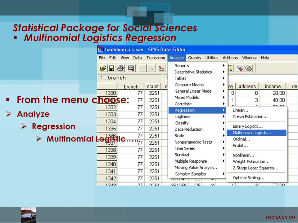 NSO LA UNION Multinomial Logistics Regression Multinomial Logistics Regression Statistical Package for Social Sciences From the menu choose: Analyze A