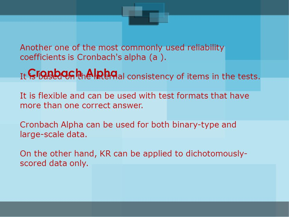 Cronbach Alpha Another one of the most commonly used reliability coefficients is Cronbach's alpha (a ). It is based on the internal consistency of ite