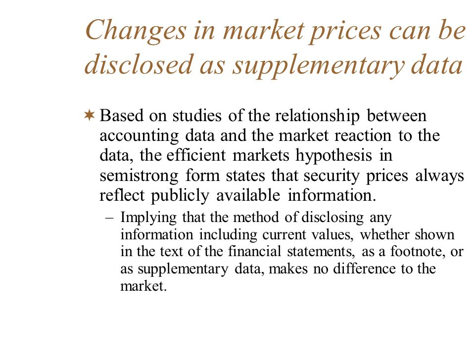 Changes in market prices can be disclosed as supplementary data Based on studies of the relationship between accounting data and the market reaction t