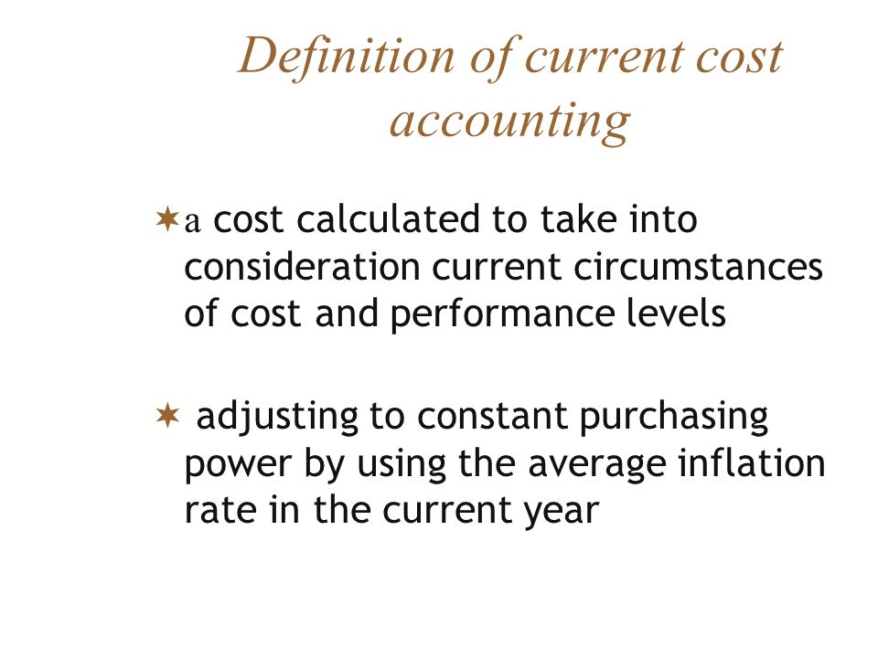 Definition of current cost accounting a cost calculated to take into consideration current circumstances of cost and performance levels adjusting to c