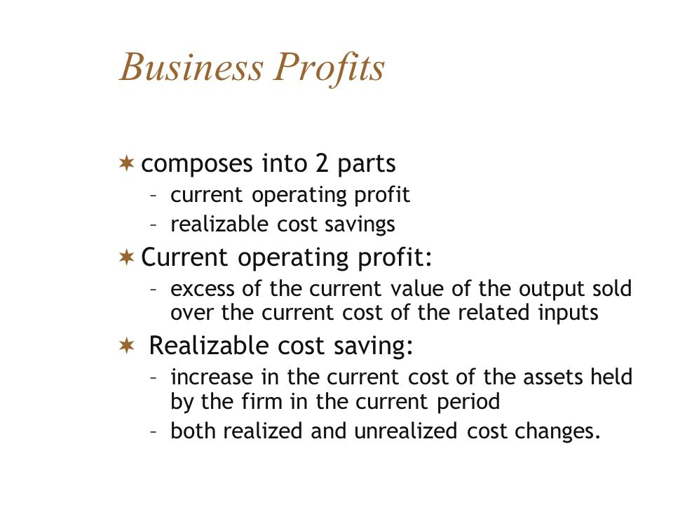 Business Profits composes into 2 parts –current operating profit –realizable cost savings Current operating profit: –excess of the current value of th