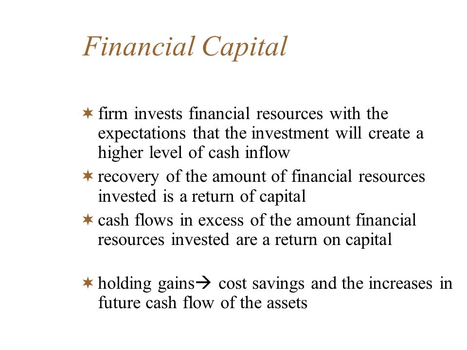 Financial Capital firm invests financial resources with the expectations that the investment will create a higher level of cash inflow recovery of the