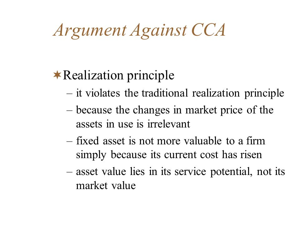 Argument Against CCA Realization principle –it violates the traditional realization principle –because the changes in market price of the assets in us