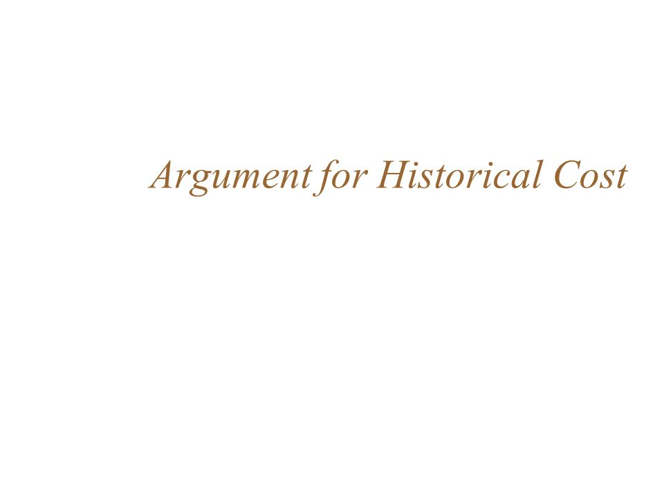 Historical cost is relevant in making economic decisions Decisions making concerning future commitments => need data on past transactions as the basis for judging History cost is relevant for decision making 1.Affecting evaluation and selection of decision rules => historical cost is directly related to past decisions => determine the quality of the past decision => serve as a basis for the forecast 2.